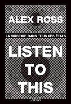 Listen to This: La musique dans tous ses états Alex ROSS laflutedepan