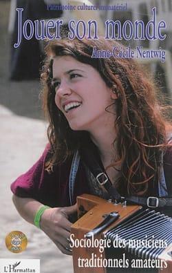 Jouer son monde : sociologie des musiciens traditionnels amateurs - CD inclus laflutedepan