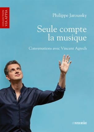 Philippe JAROUSSKY - Only the music counts: conversations with Vincent Agrech - Livre - di-arezzo.co.uk