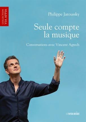 Philippe JAROUSSKY - Solo la música cuenta: conversaciones con Vincent Agrech - Livre - di-arezzo.es