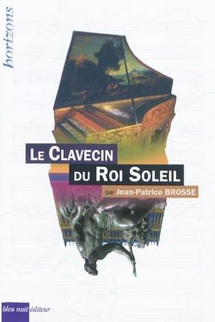 Le clavecin du Roi-Soleil - BROSSE Jean-Patrice - laflutedepan.com