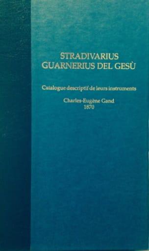Stradivarius - Guarnerius del Gesu : Catalogue descriptif de leurs instruments - laflutedepan.com