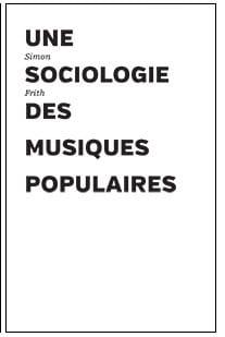 Une sociologie des musiques populaires Simon FRITH Livre laflutedepan