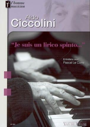 Aldo Ciccolini : Je suis un lirico spinto : entretiens avec Pascal Le Corre laflutedepan