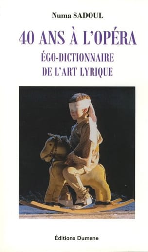 40 ans à l'opéra : égo-dictionnaire de l'art lyrique - laflutedepan.com