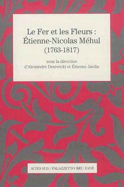 Le fer et les fleurs : Etienne-Nicolas Méhul - laflutedepan.com