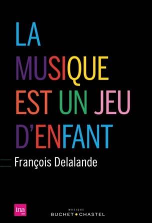 La musique est un jeu d'enfant François DELALANDE Livre laflutedepan