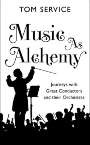 Music as alchemy : journeys with great conductors and their orchestras - laflutedepan.com
