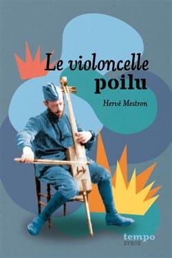 Hervé MESTRON - Le violoncelle poilu : et autres histoires de 14-18 - Livre - di-arezzo.fr