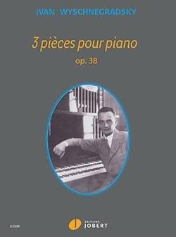 3 Pièces pour Piano Opus 38 Ivan Wyschnegradsky Partition laflutedepan
