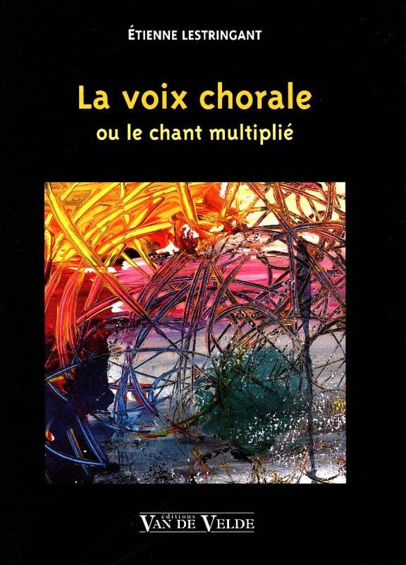La Voix Chorale - Etienne Lestringant - Livre - laflutedepan.com