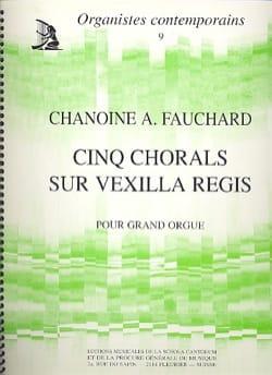 5 Chorals sur Vexilla Regis. Auguste Fauchard Partition laflutedepan