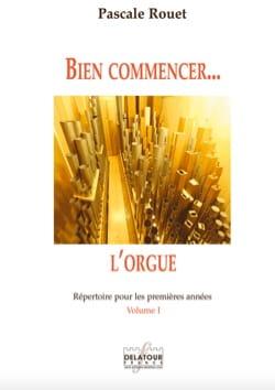 Bien commencer... l'orgue - Volume 1 Pascale Rouet laflutedepan