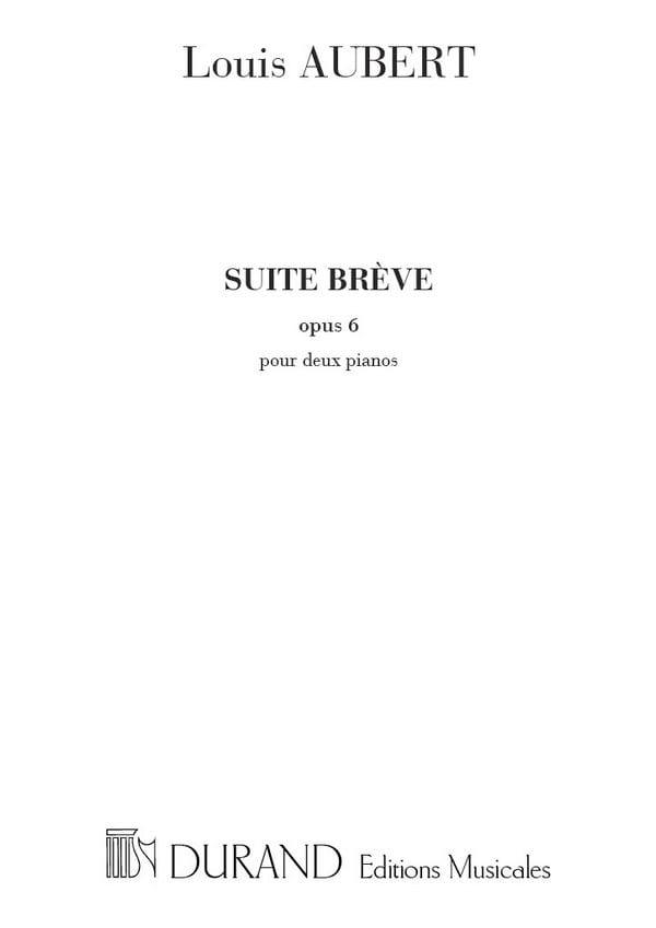 Suite Brève Op. 6. 2 Pianos - Louis Aubert - laflutedepan.com