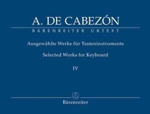 Antonio de Cabezon - Ausgewählte Werke Fûr Tasteninstrumente Volume 4 - Partition - di-arezzo.co.uk