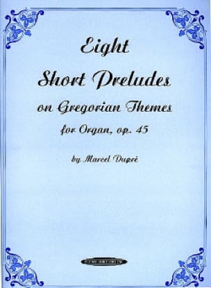 8 Short Preludes On Gregorian Themes Opus 45 - DUPRÉ - laflutedepan.be
