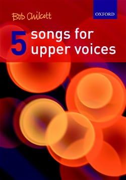 5 Songs For Upper Voices Bob Chilcott Partition Chœur - laflutedepan