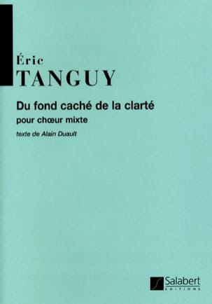 Du Fond Caché de la Clarté Eric Tanguy Partition Chœur - laflutedepan