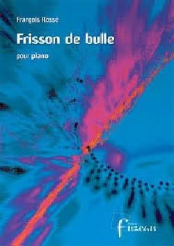 Frisson de Bulle François Rossé Partition Piano - laflutedepan