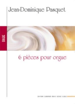 6 Pieces Pour Orgue - Jean-Dominique Pasquet - laflutedepan.com